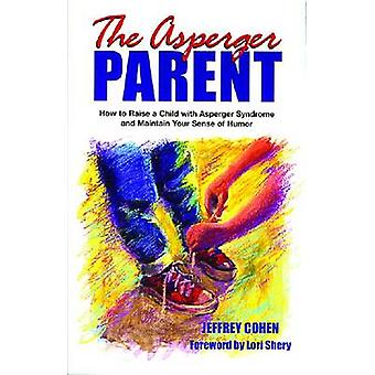 The Asperger Parent - How to Raise a Child with Asperger Syndrome and