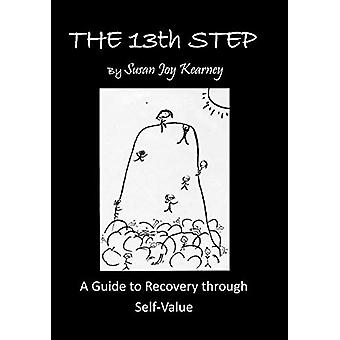 The 13th Step - A Guide to Recovery Through Self-Value by Susan Joy Ke