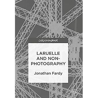 Laruelle and Non-Photography by Jonathan Fardy - 9783319930961 Book