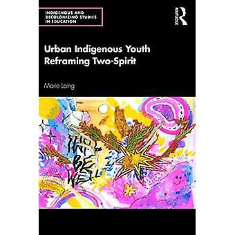 Urban Indigenous Youth Reframing TwoSpirit by Marie Laing