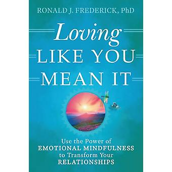 Loving Like You Mean it by Ronald J. Ronald J. Frederick Frederick