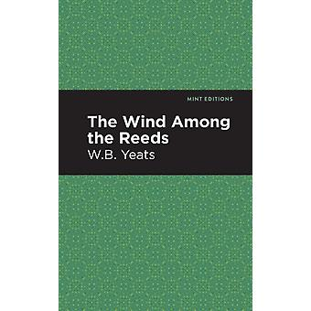 The Wind Among the Reeds by William Butler Yeats & Contributions by Mint Editions