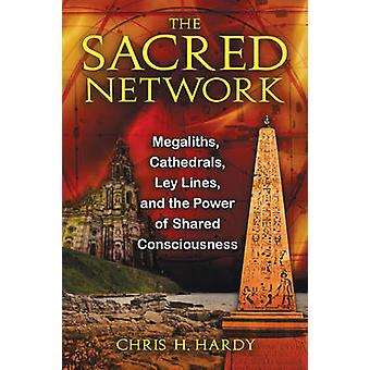The Sacred Network Megaliths Cathedrals Ley Lines and the Power of Shared Consciousness door Chris H Hardy