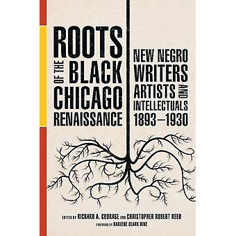 Roots of the Black Chicago Renaissance by Foreword by Darlene Clark Hine & Edited by Christopher Robert Reed & Contributions by Richard A Courage & Contributions by Mary Jo Deegan & Contributions by Brenda Ellis Fredericks & Contributions by