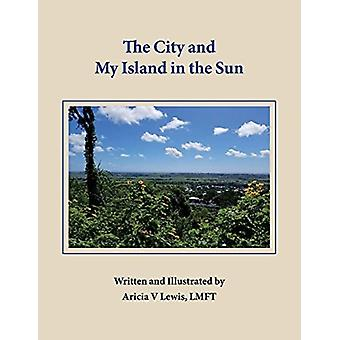 The City and My Island In The Sun by Aricia .V. Lewis