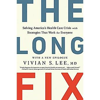 The Long Fix  Solving Americas Health Care Crisis with Strategies that Work for Everyone by Vivian Lee
