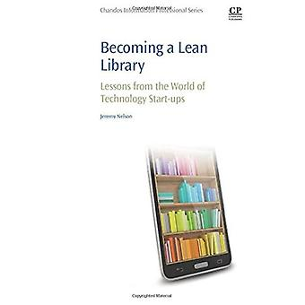 Becoming a Lean Library: Lessons from the World of Technology Start-ups (Chandos Information Professional Series)