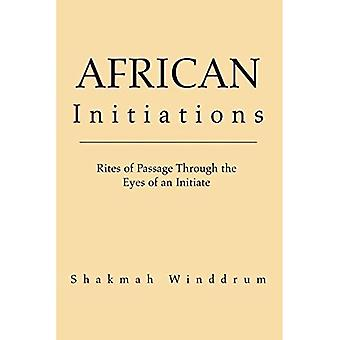 African Initiations: Rites of Passage through the Eyes of an Initiate