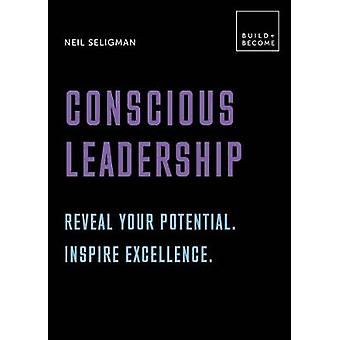 Conscious Leadership Reveal your potential Inspire excellence 20 thoughtprovoking lessons BUILDBECOME