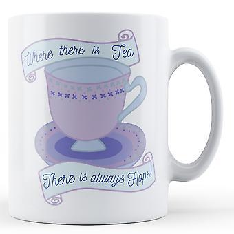 Donde hay té, siempre hay esperanza! -Taza impresa