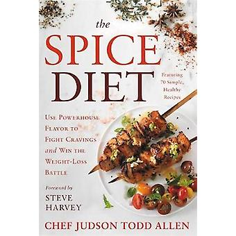 The Spice Diet - Use Powerhouse Flavor to Fight Cravings and Win the W