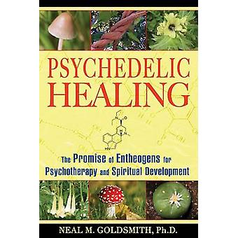 Psychedelic Healing - The Promise of Entheogens for Psychotherapy and
