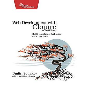 Web Development with Clojure - Build Bulletproof Web Apps with Less Co