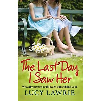 The Last Day I Saw Her by Lucy Lawrie - 9781785300141 Book