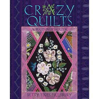Crazy täcken - en Nybörjarguide av Betty Fikes Pillsbury - 978082142
