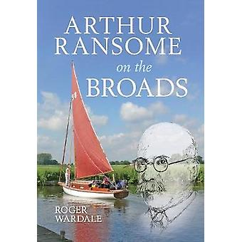 Arthur Ransome on the Broads by Roger Wardale - 9781445611525 Book
