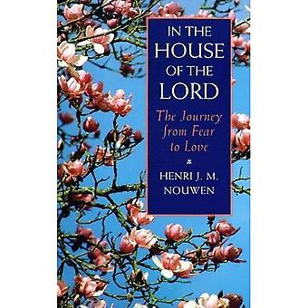 In the House of the Lord: The Journey from Fear to Love