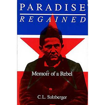 Paradise Regained memoires van een Rebel door Sulzberger & C. L.
