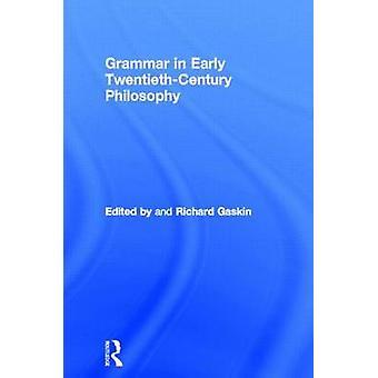Grammar in Early TwentiethCentury Philosophy by Gaskin & Richard