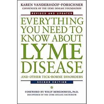 Everything You Need to Know about Lyme Disease and Other TickBorne Disorders by VanderhoofForschner & Karen