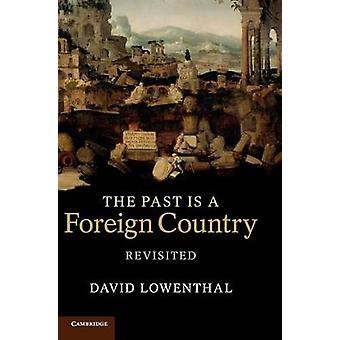 Past Is a Foreign Country Revisited von David Lowenthal