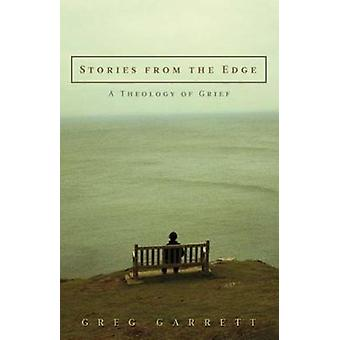 Stories from the Edge A Theology of Grief by Garrett & Greg
