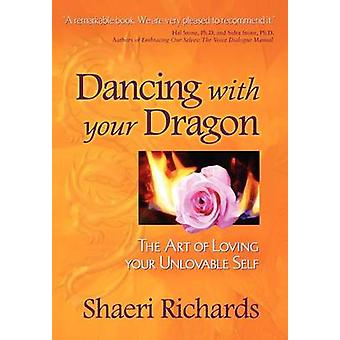 Dancing with Your Dragon The Art of Loving Your Unlovable Self by Richards & Shaeri