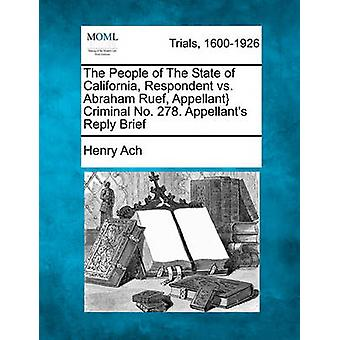 The People of The State of California Respondent vs. Abraham Ruef Appellant Criminal No. 278. Appellants Reply Brief by Ach & Henry
