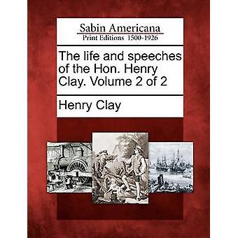 Das Leben und die Reden der Hon. Henry Clay. Band 2 von 2 von Clay & Henry