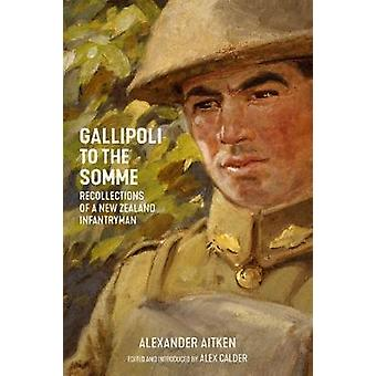 Gallipoli to the Somme - Recollections of a New Zealand Infantryman by