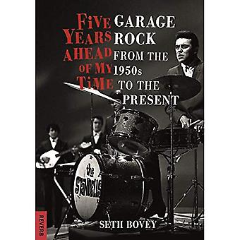 Five Years Ahead of My Time: Garage Rock from the 1950er bis zur Gegenwart (Reverb)