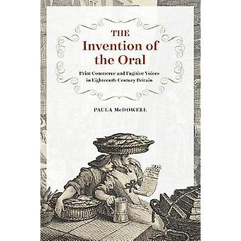 The Invention of the Oral - Print Commerce and Fugitive Voices in Eigh