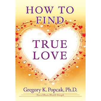 How to Find True Love by Gregory K. Popcak - 9780824526931 Book