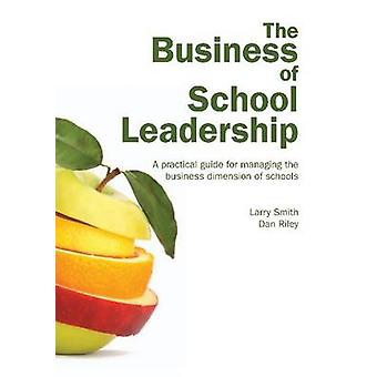 The Business of School Leadership - A Practical Guide for Managing the