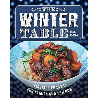 The Winter Table - Fireside Feasts for Family and Friends by Lisa Lemk