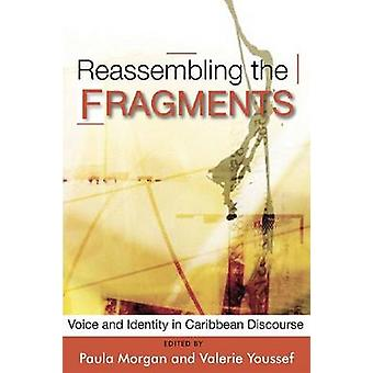 Reassembling the Fragments - Voice and Identity in Caribbean Discourse