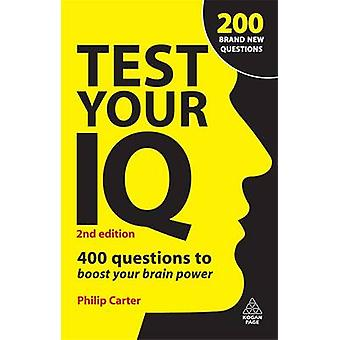 Test Your IQ - 400 Questions to Boost Your Brainpower by Philip J. Car