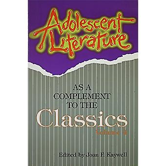 Adolescent Literature as a Complement to the Classics by Joan F. Kayw