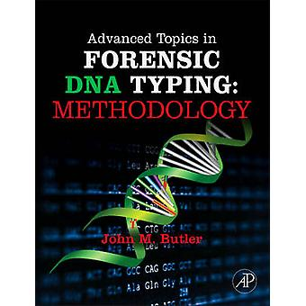 Advanced Topics in Forensic DNA Typing Methodology by John Butler