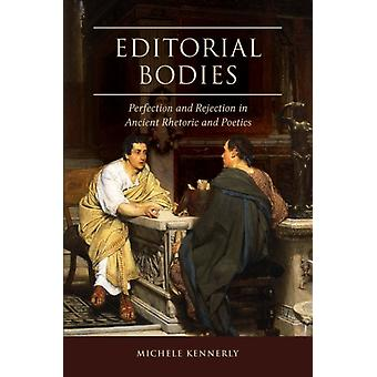 Editorial Bodies Perfection and Rejection in Ancient Rhetoric and Poetics par Michele Kennerly