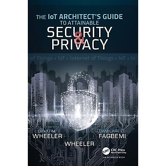 The IoT Architects Guide to Attainable Security and Privacy by Fagbemi & Damilare D.