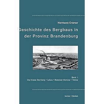 Beitrge zur Geschichte des Bergbaus in der Provinz BrandenburgBand I Die Kreise Sternberg Lebus BeeskowStorkow und Teltow by Cramer & Hermann