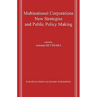 Multinational Corporations. New Strategies and Public Policy Making. by de Chiara & Antonio