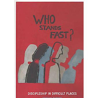 Who Stands Fast Discipleship in Difficult Places by Duncan & Mick