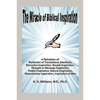 The Miracle of Biblical Inspiration by Williams & M.D. & Ph.D. & H. D.