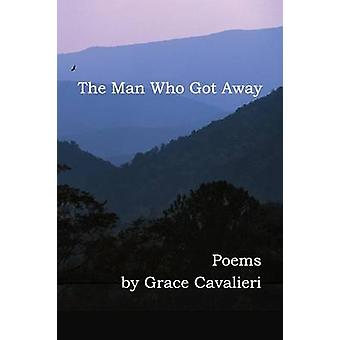 The Man Who Got Away Poems by Cavalieri & Grace