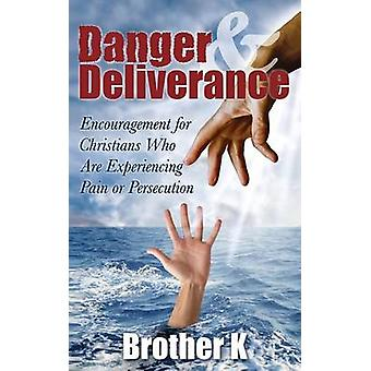 Danger  Deliverance Encouragement for Christians Who Are Experiencing Pain or Persecution by Brother K