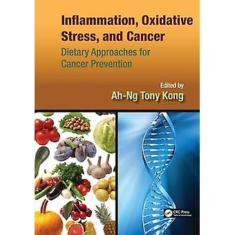 Inflammation Oxidative Stress and Cancer  Dietary Approaches for Cancer Prevention by Kong & AhNg Tony