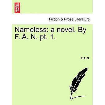 Nameless a novel. By F. A. N. pt. 1. by N. & F. A.