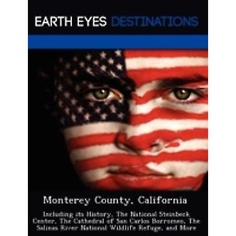 Monterey County California Including its History The National Steinbeck Center The Cathedral of San Carlos Borromeo The Salinas River National Wildlife Refuge and More by Black & Johnathan